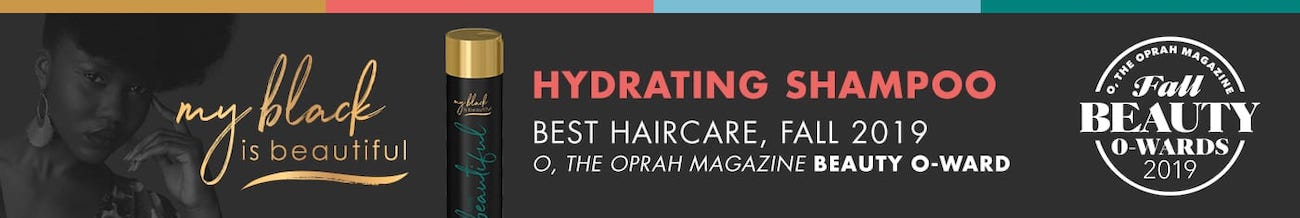 My Black is Beautiful. Hydrating Shampoo. Best Hair Care, Fall 2019. O, the Oprah Magazine Beauty O Award.
