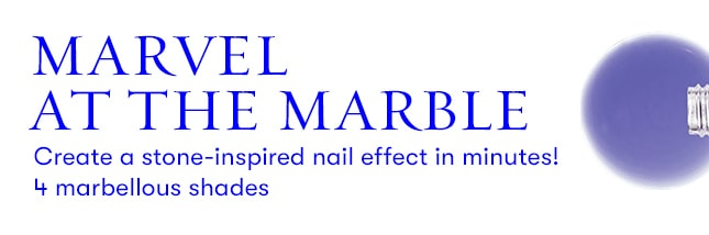 Marvel at the Marble. Create a stone-inspired nail effect in minutes. 4 marbellous shades.