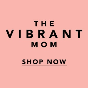 Shop for the Vibrant Mom