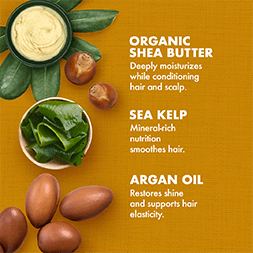 Organic Shea Butter deeply moisturizes while conditioning hair and scalp. Sea Kelp's mineral-rich nutrition smoothes hair. Argan Oil restores shine and supports hair elasticity.